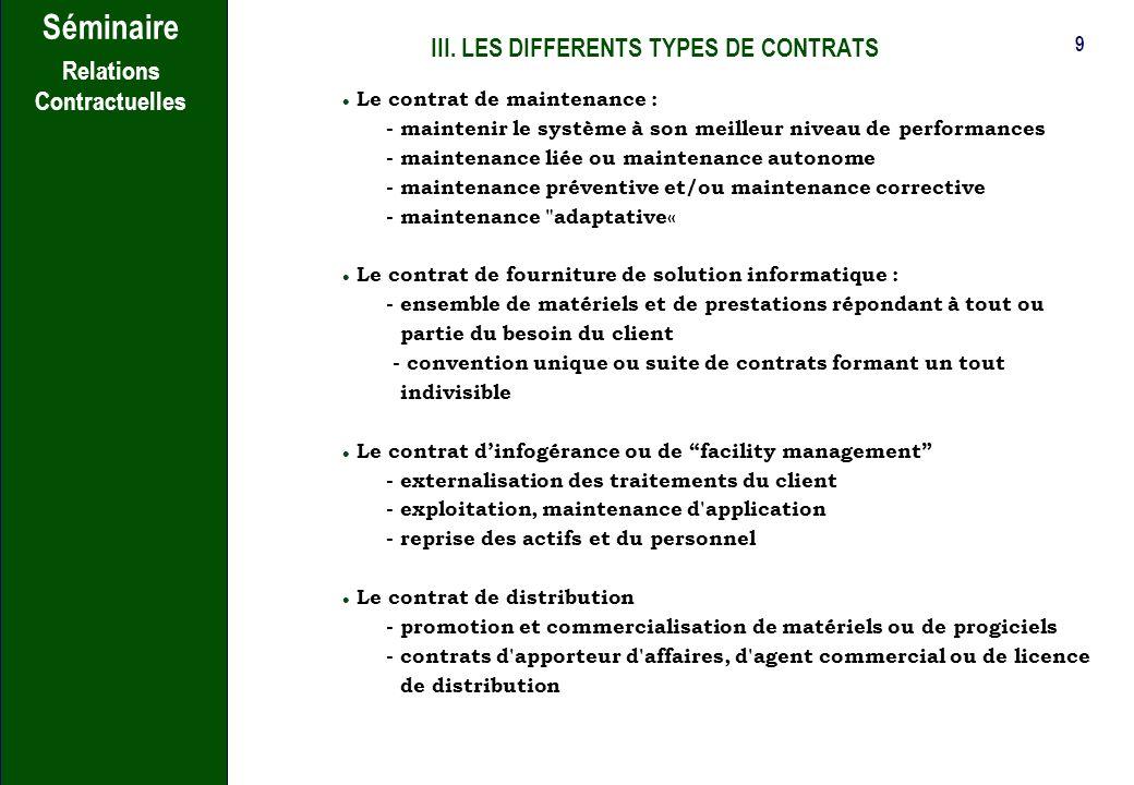 8 Séminaire Relations Contractuelles III. LES DIFFERENTS TYPES DE CONTRATS l Le contrat de licence de progiciel : - logiciels aux fonctionnalités géné