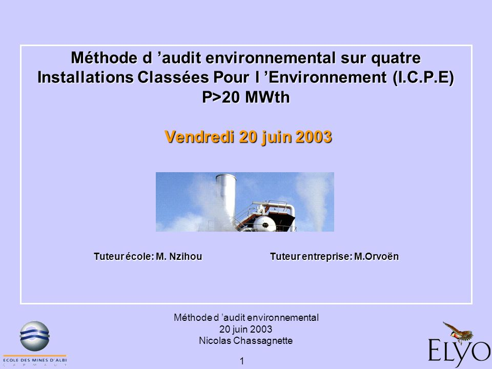 Méthode d audit environnemental 20 juin 2003 Nicolas Chassagnette 1 Méthode d audit environnemental sur quatre Installations Classées Pour l Environne