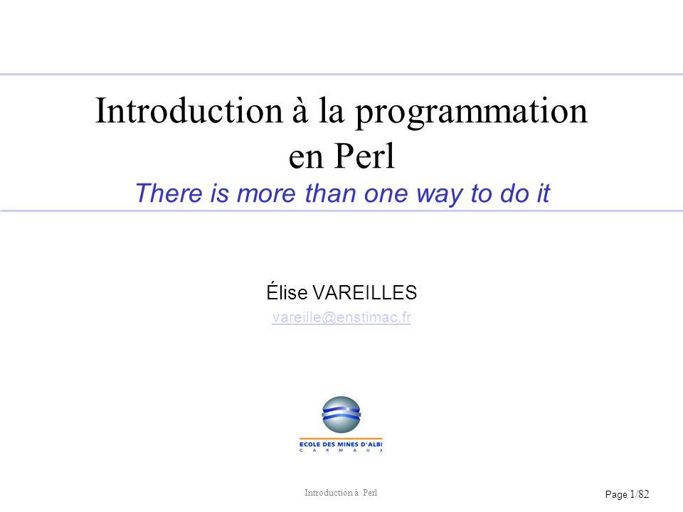 Page 1/82 Introduction à Perl Introduction à la programmation en Perl There is more than one way to do it Élise VAREILLES vareille@enstimac.fr