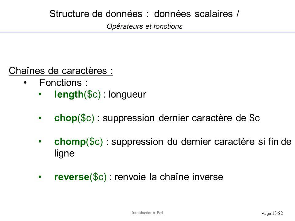 Page 13/82 Introduction à Perl Structure de données : données scalaires / Opérateurs et fonctions Chaînes de caractères : Fonctions : length($c) : lon