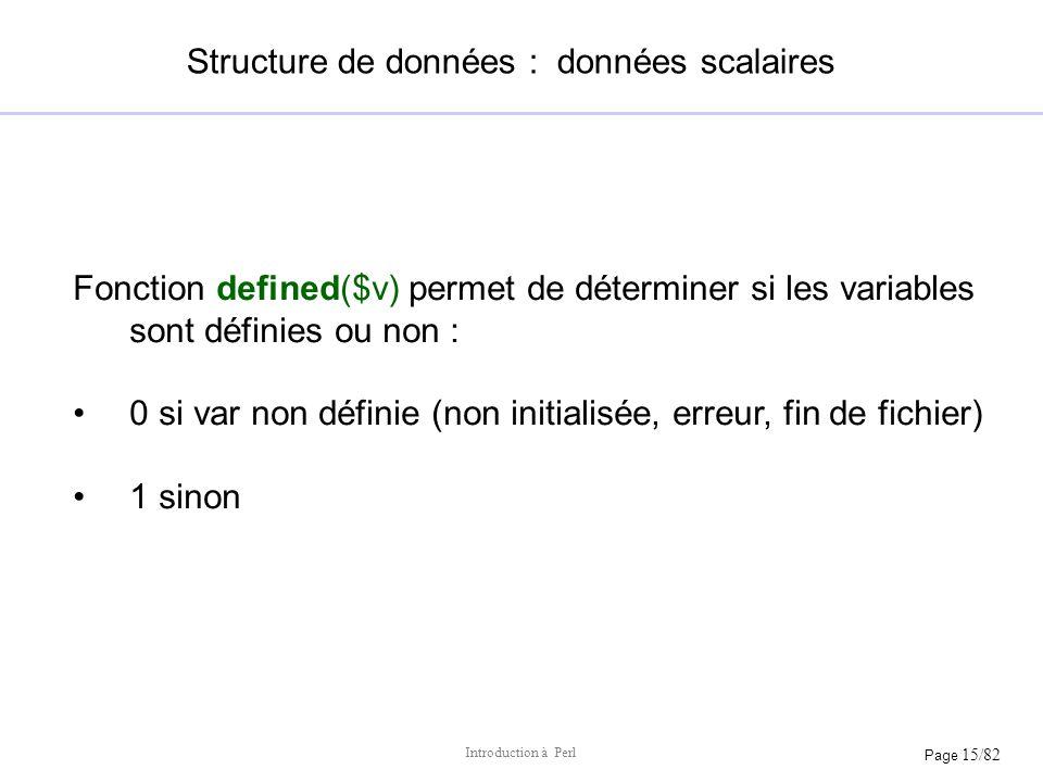 Page 15/82 Introduction à Perl Structure de données : données scalaires Fonction defined($v) permet de déterminer si les variables sont définies ou no
