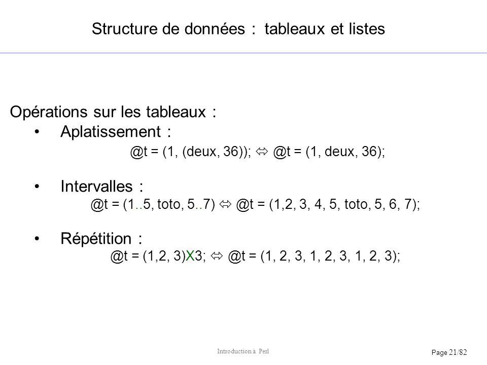 Page 21/82 Introduction à Perl Structure de données : tableaux et listes Opérations sur les tableaux : Aplatissement : @t = (1, (deux, 36)); @t = (1,