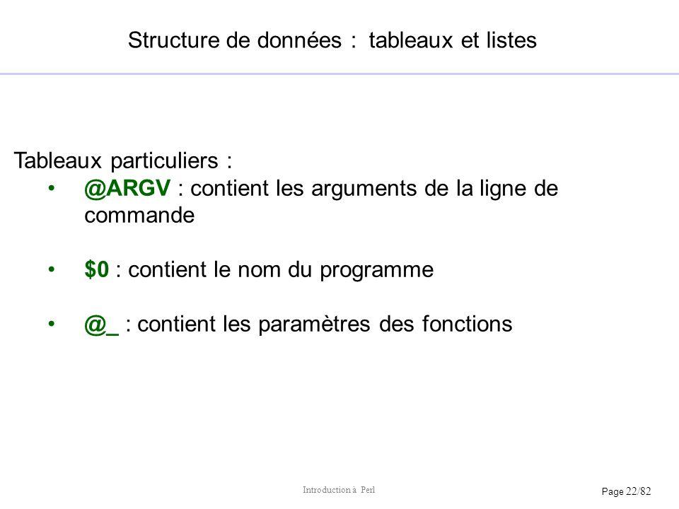Page 22/82 Introduction à Perl Structure de données : tableaux et listes Tableaux particuliers : @ARGV : contient les arguments de la ligne de command