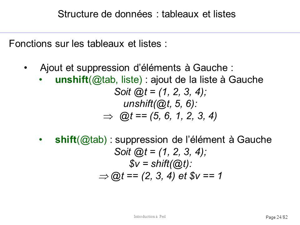 Page 24/82 Introduction à Perl Structure de données : tableaux et listes Fonctions sur les tableaux et listes : Ajout et suppression déléments à Gauch