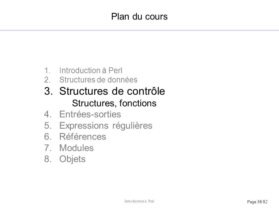 Page 36/82 Introduction à Perl Plan du cours 1.Introduction à Perl 2.Structures de données 3.Structures de contrôle Structures, fonctions 4.Entrées-so