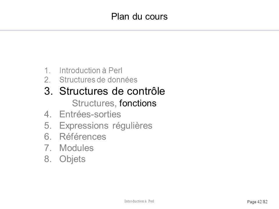 Page 42/82 Introduction à Perl Plan du cours 1.Introduction à Perl 2.Structures de données 3.Structures de contrôle Structures, fonctions 4.Entrées-so
