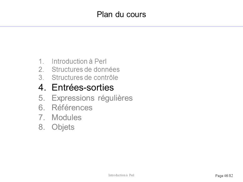 Page 46/82 Introduction à Perl Plan du cours 1.Introduction à Perl 2.Structures de données 3.Structures de contrôle 4.Entrées-sorties 5.Expressions ré