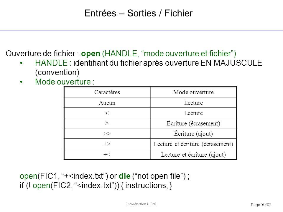 Page 50/82 Introduction à Perl Entrées – Sorties / Fichier Ouverture de fichier : open (HANDLE, mode ouverture et fichier) HANDLE : identifiant du fic