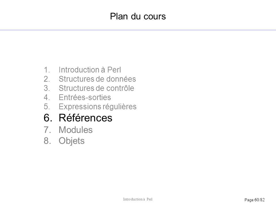 Page 60/82 Introduction à Perl Plan du cours 1.Introduction à Perl 2.Structures de données 3.Structures de contrôle 4.Entrées-sorties 5.Expressions ré