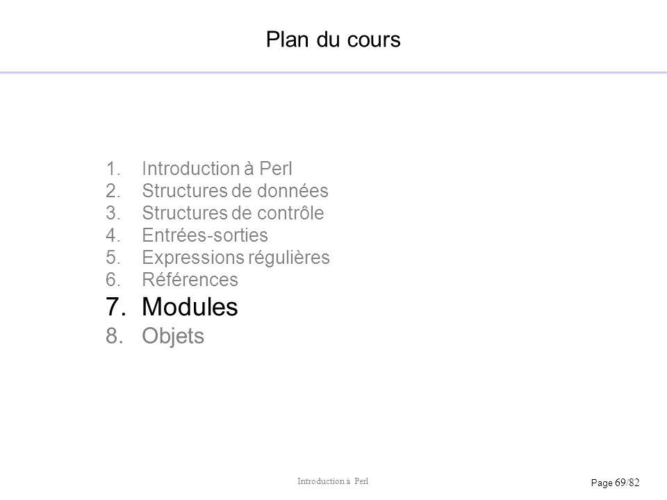Page 69/82 Introduction à Perl Plan du cours 1.Introduction à Perl 2.Structures de données 3.Structures de contrôle 4.Entrées-sorties 5.Expressions ré