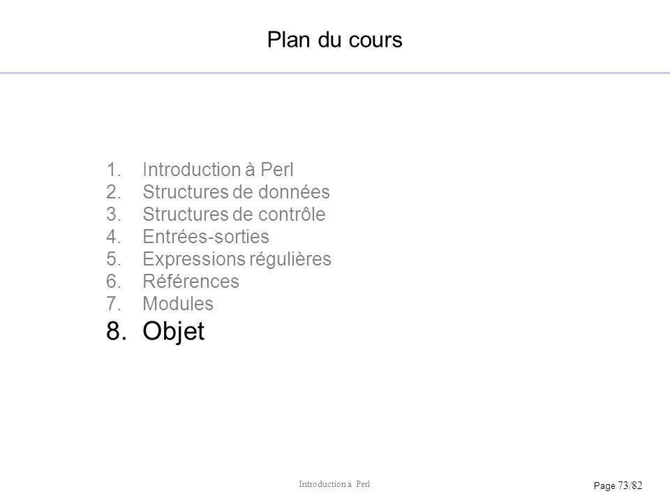 Page 73/82 Introduction à Perl Plan du cours 1.Introduction à Perl 2.Structures de données 3.Structures de contrôle 4.Entrées-sorties 5.Expressions ré