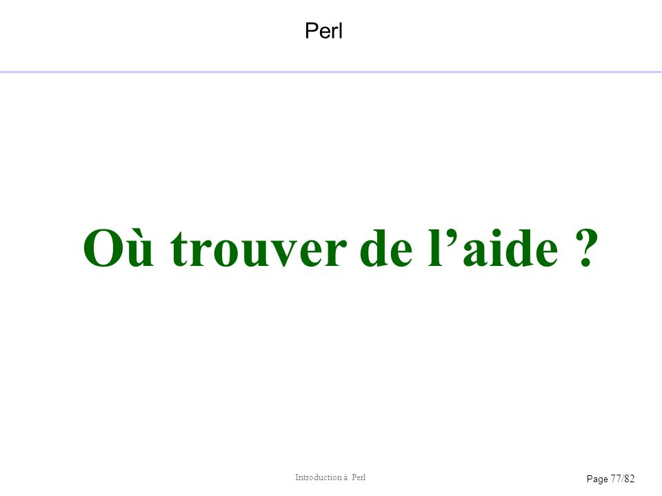 Page 77/82 Introduction à Perl Perl Où trouver de laide ?