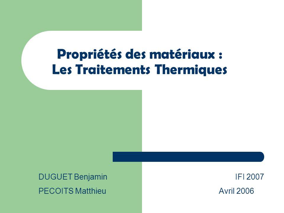 Propriétés des matériaux : Les Traitements Thermiques DUGUET Benjamin IFI 2007 PECOITS Matthieu Avril 2006