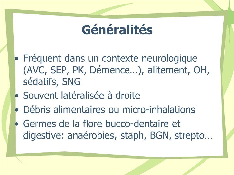 Généralités Fréquent dans un contexte neurologique (AVC, SEP, PK, Démence…), alitement, OH, sédatifs, SNG Souvent latéralisée à droite Débris alimenta