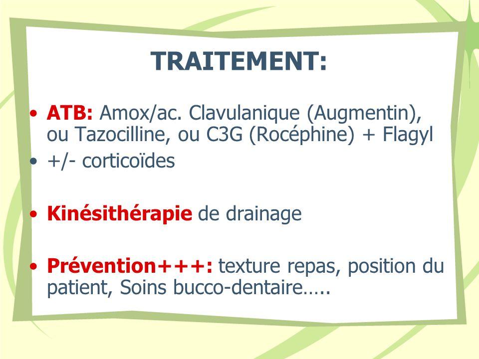 TRAITEMENT: ATB: Amox/ac. Clavulanique (Augmentin), ou Tazocilline, ou C3G (Rocéphine) + Flagyl +/- corticoïdes Kinésithérapie de drainage Prévention+