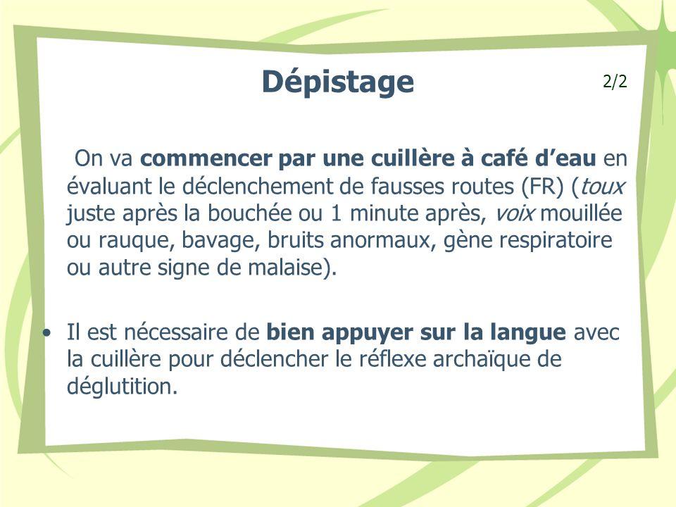 Dépistage On va commencer par une cuillère à café deau en évaluant le déclenchement de fausses routes (FR) (toux juste après la bouchée ou 1 minute ap