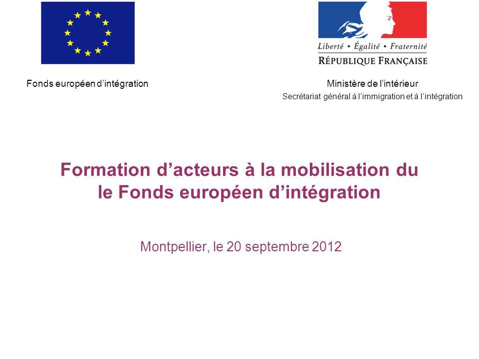 Formation dacteurs à la mobilisation du le Fonds européen dintégration Montpellier, le 20 septembre 2012 Fonds européen dintégrationMinistère de linté