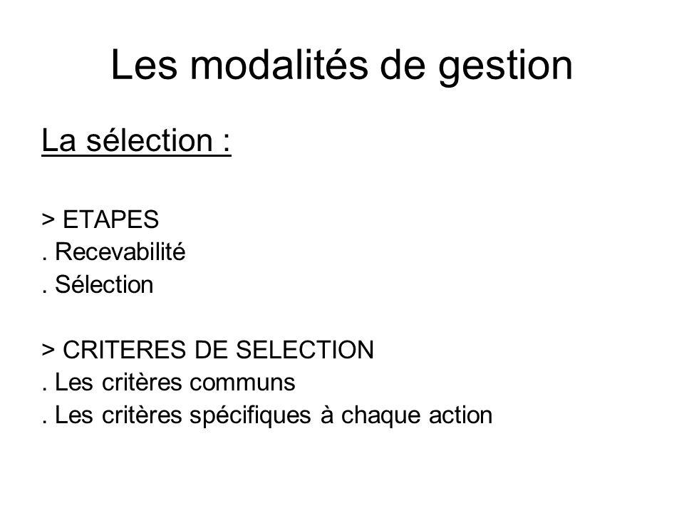 Les modalités de gestion La sélection : > ETAPES. Recevabilité. Sélection > CRITERES DE SELECTION. Les critères communs. Les critères spécifiques à ch