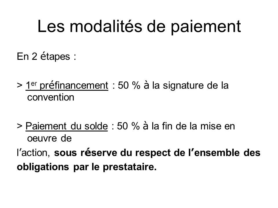 Les modalités de paiement En 2 é tapes : > 1 er pr é financement : 50 % à la signature de la convention > Paiement du solde : 50 % à la fin de la mise