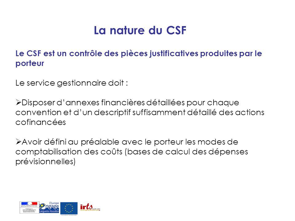 La nature du CSF Le CSF est un contrôle des pièces justificatives produites par le porteur Le service gestionnaire doit : Disposer dannexes financière