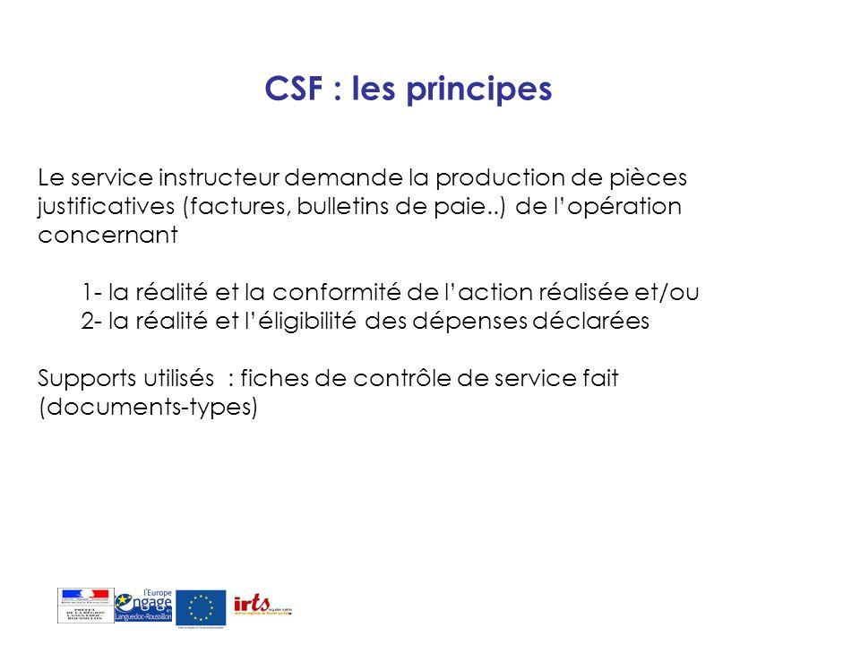 CSF : les principes Le service instructeur demande la production de pièces justificatives (factures, bulletins de paie..) de lopération concernant 1-