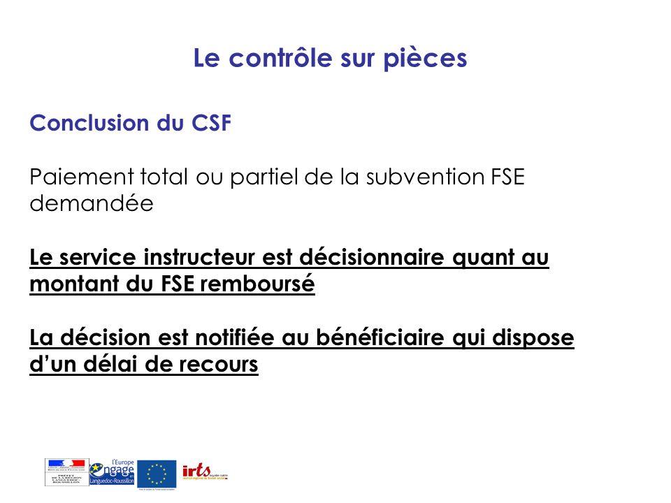 Le contrôle sur pièces Conclusion du CSF Paiement total ou partiel de la subvention FSE demandée Le service instructeur est décisionnaire quant au mon