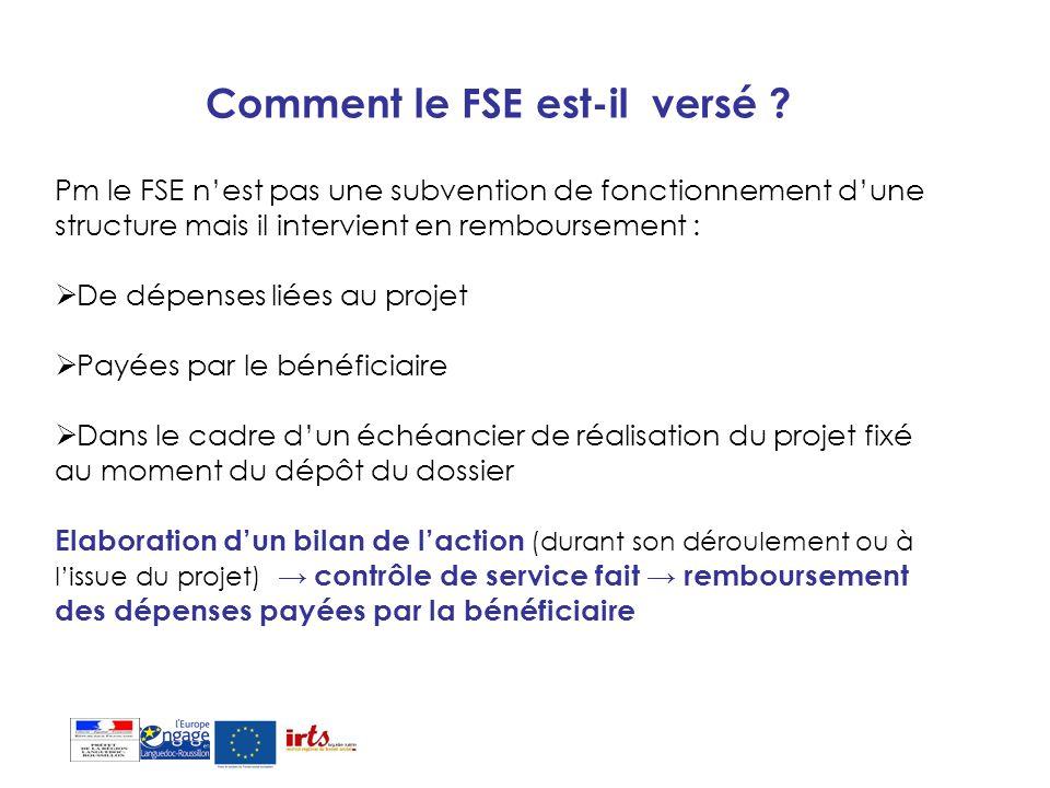Comment le FSE est-il versé ? Pm le FSE nest pas une subvention de fonctionnement dune structure mais il intervient en remboursement : De dépenses lié
