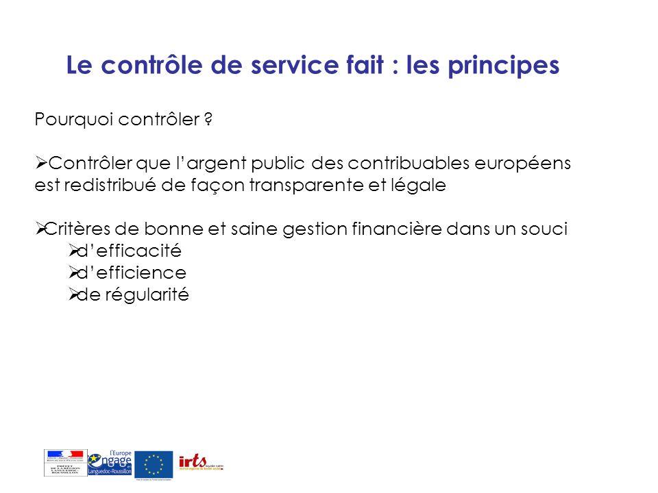Le contrôle de service fait : les principes Pourquoi contrôler ? Contrôler que largent public des contribuables européens est redistribué de façon tra
