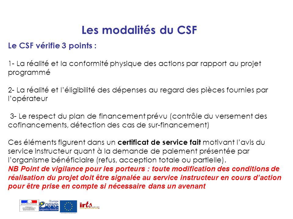 Les modalités du CSF Le CSF vérifie 3 points : 1- La réalité et la conformité physique des actions par rapport au projet programmé 2- La réalité et lé