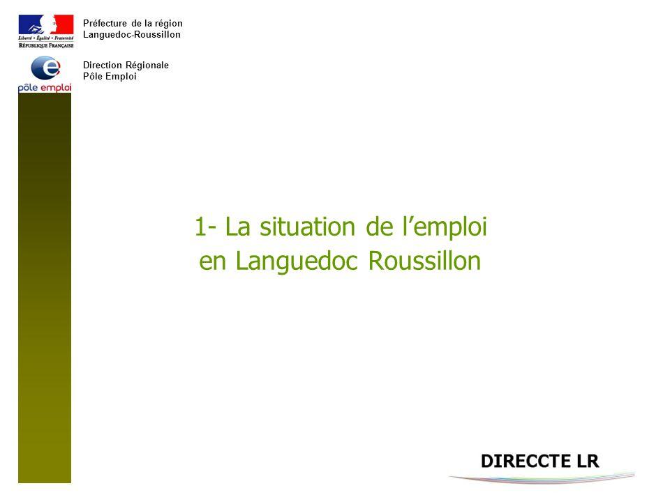 Préfecture de la région Languedoc-Roussillon Direction Régionale Pôle Emploi 1- La situation de lemploi en Languedoc Roussillon