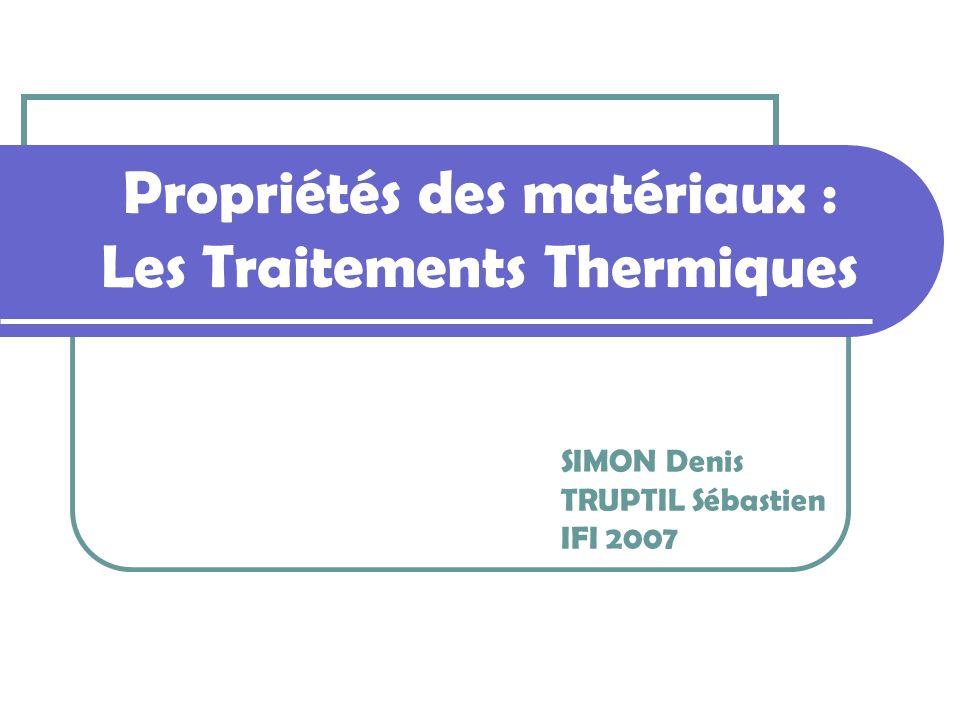 Propriétés des matériaux : Les Traitements Thermiques SIMON Denis TRUPTIL Sébastien IFI 2007