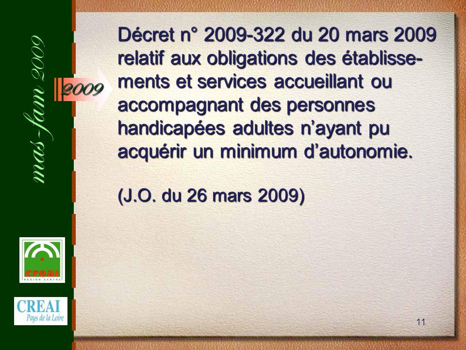 mas-fam 2009 11 Décret n° 2009-322 du 20 mars 2009 relatif aux obligations des établisse- ments et services accueillant ou accompagnant des personnes handicapées adultes nayant pu acquérir un minimum dautonomie.