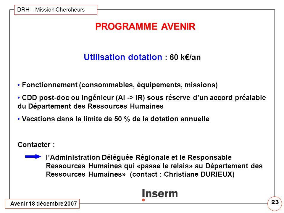 Avenir 18 décembre 2007 DRH – Mission Chercheurs 22 AVENIR 2006 Bilan dinstallation Bonne visibilité permet dobtenir : des financements complémentaire