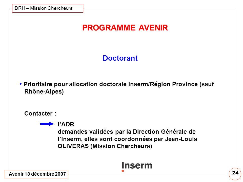 Avenir 18 décembre 2007 DRH – Mission Chercheurs 23 PROGRAMME AVENIR Utilisation dotation : 60 k/an Fonctionnement (consommables, équipements, mission