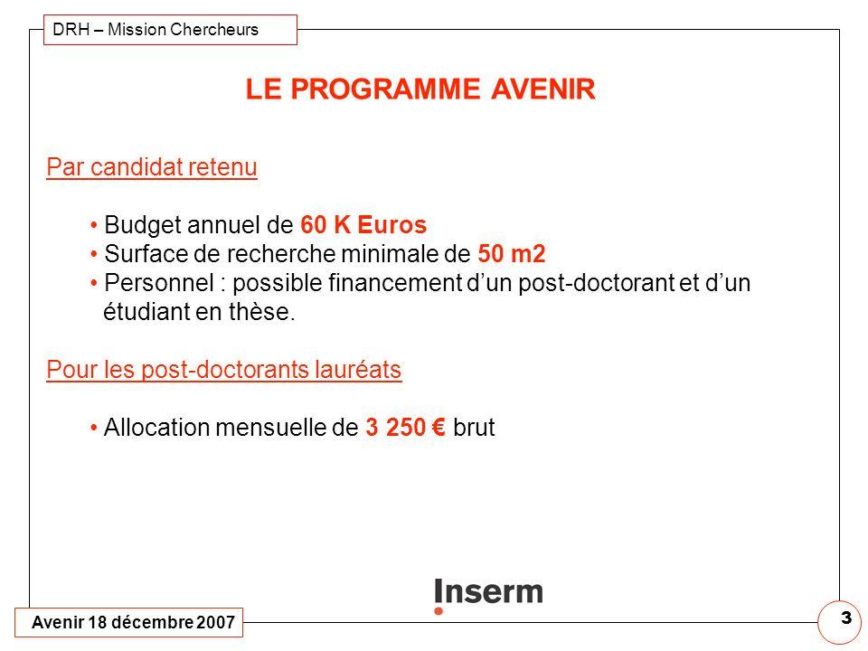 Avenir 18 décembre 2007 DRH – Mission Chercheurs 13 * Financement pouvant être affecté à léquipe après recrutement du lauréat