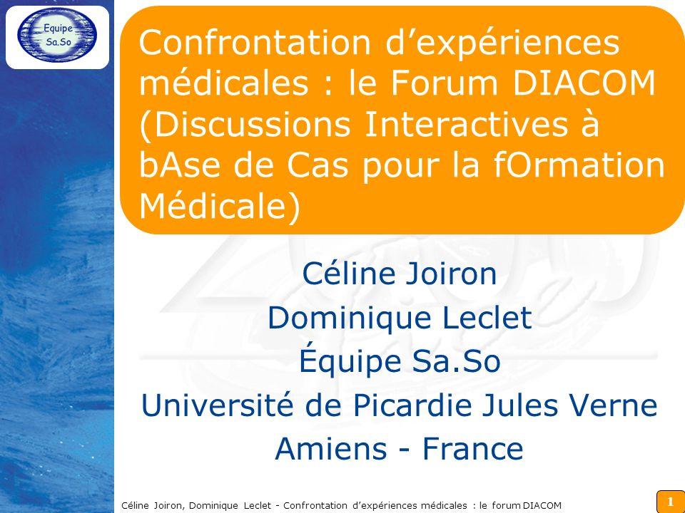 12 Céline Joiron, Dominique Leclet - Confrontation dexpériences médicales : le forum DIACOM Réalisations : « méthode dappariement » Définition de 3 distances locales pour chaque couple (x,y) de cas : –La distance d_them(x,y) tend vers 0 lorsque lobjet de x et celui de y sont les mêmes.