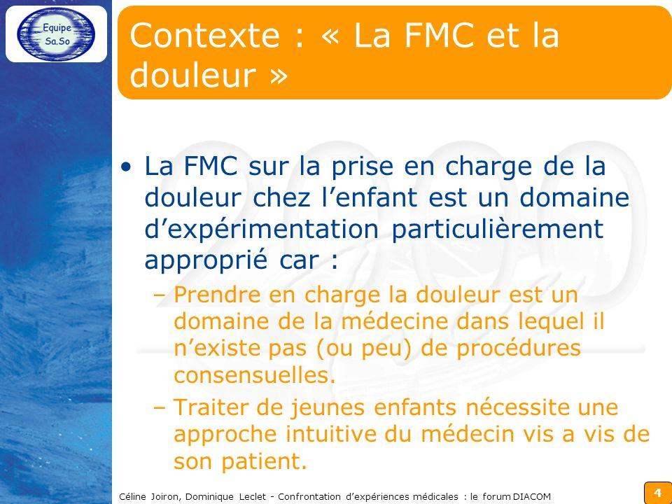 5 Céline Joiron, Dominique Leclet - Confrontation dexpériences médicales : le forum DIACOM Le forum : « principe » Une contribution dun médecin est un cas que celui-ci décrit et annote.