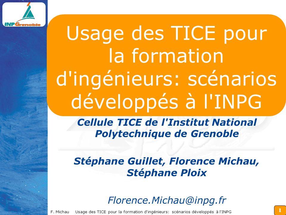 1 F. Michau Usage des TICE pour la formation d'ingénieurs: scénarios développés à l'INPG Usage des TICE pour la formation d'ingénieurs: scénarios déve