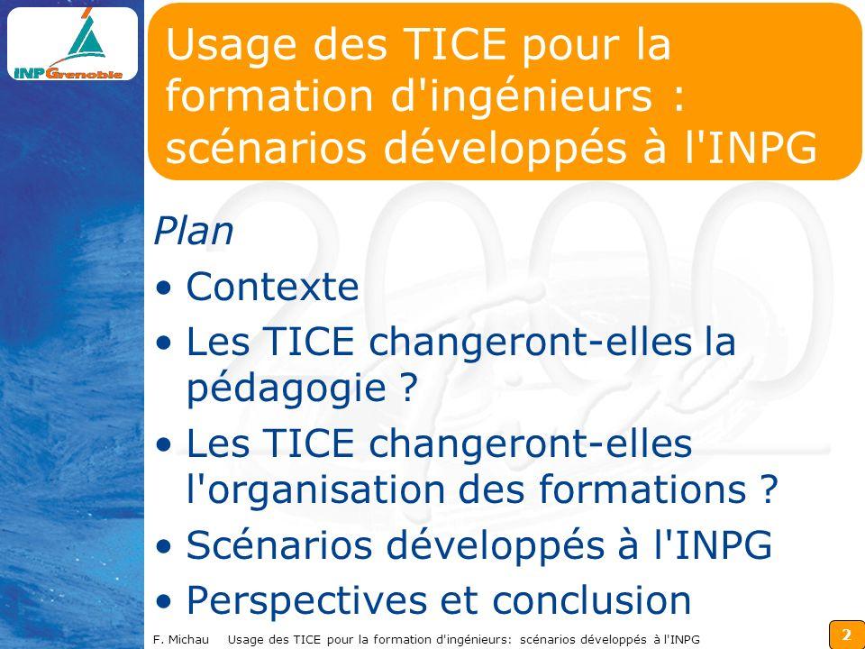2 F. Michau Usage des TICE pour la formation d'ingénieurs: scénarios développés à l'INPG Usage des TICE pour la formation d'ingénieurs : scénarios dév