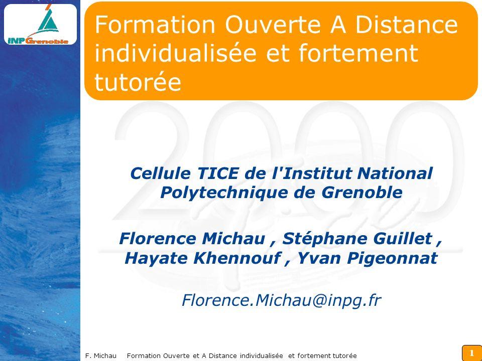 1 F. Michau Formation Ouverte et A Distance individualisée et fortement tutorée Cellule TICE de l'Institut National Polytechnique de Grenoble Florence