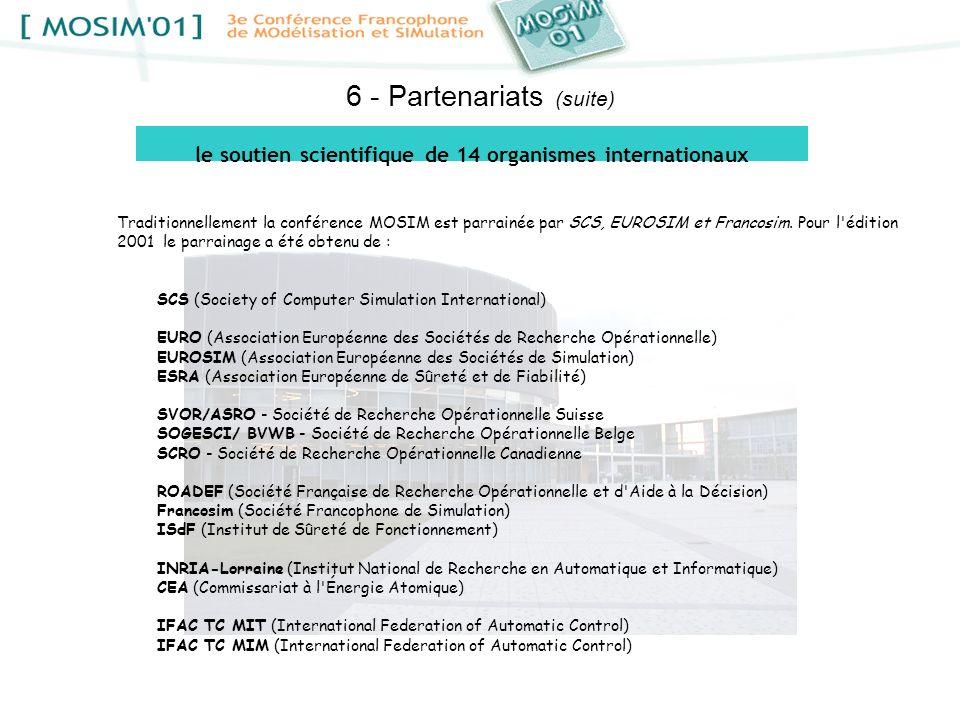 6 - Partenariats (suite) Traditionnellement la conférence MOSIM est parrainée par SCS, EUROSIM et Francosim. Pour l'édition 2001 le parrainage a été o