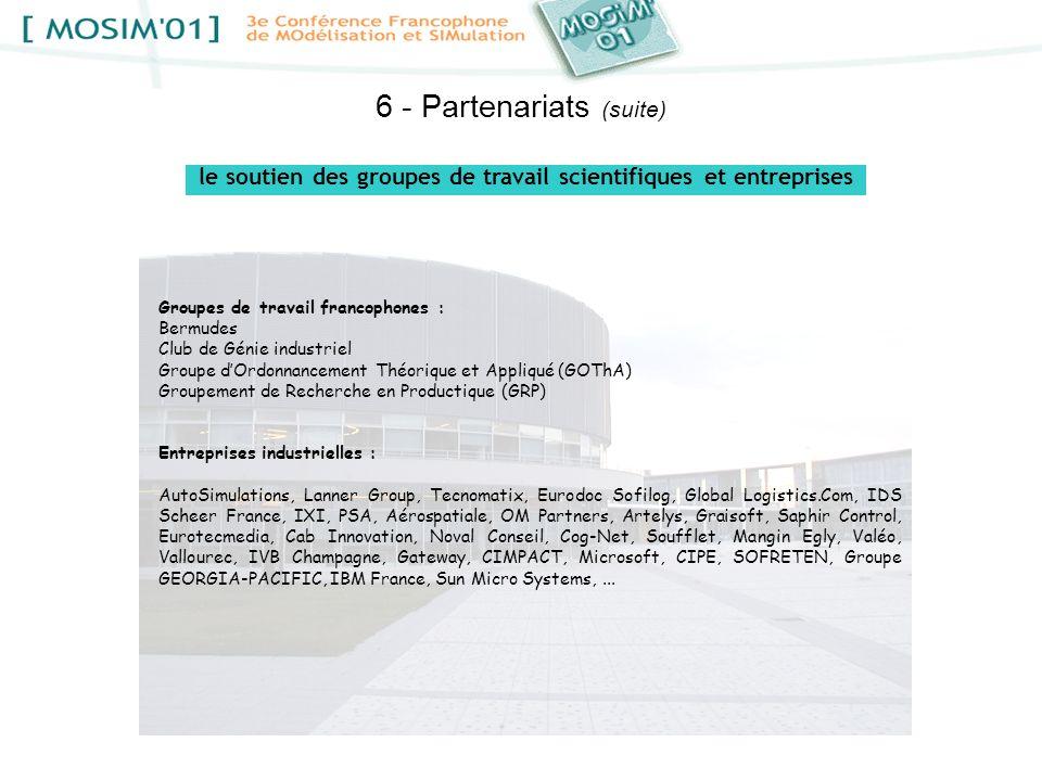 6 - Partenariats (suite) Groupes de travail francophones : Bermudes Club de Génie industriel Groupe dOrdonnancement Théorique et Appliqué (GOThA) Grou