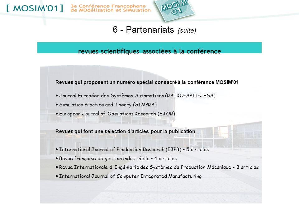 6 - Partenariats (suite) Revues qui proposent un numéro spécial consacré à la conférence MOSIM01 Journal Européen des Systèmes Automatisés (RAIRO-APII