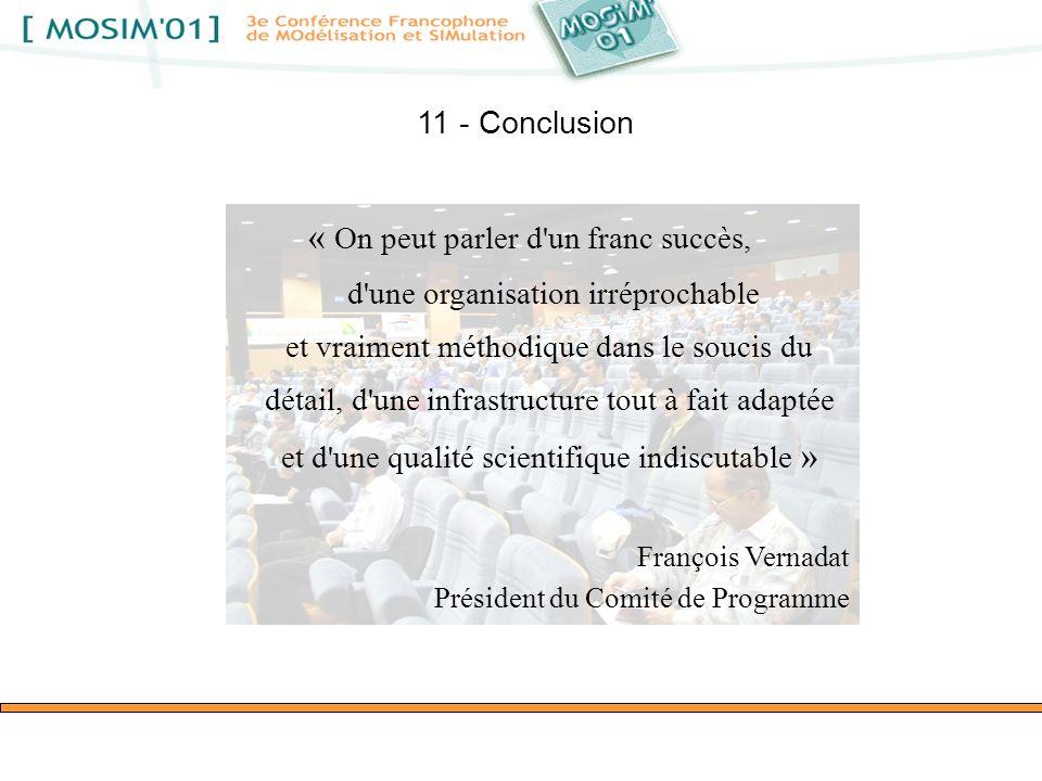 11 - Conclusion « On peut parler d'un franc succès, d'une organisation irréprochable et vraiment méthodique dans le soucis du détail, d'une infrastruc
