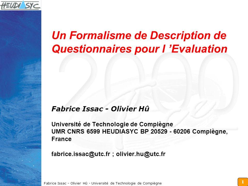1 Fabrice Issac - Olivier Hû - Université de Technologie de Compiègne Un Formalisme de Description de Questionnaires pour l Evaluation Fabrice Issac -