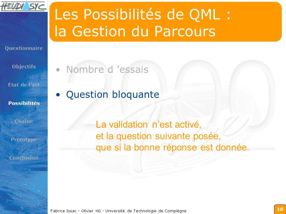 18 Fabrice Issac - Olivier Hû - Université de Technologie de Compiègne Les Possibilités de QML : la Gestion du Parcours Nombre d essais Question bloqu