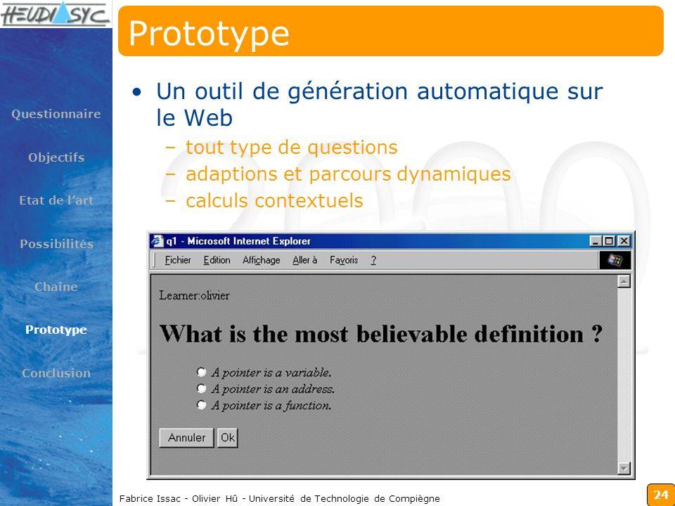 24 Fabrice Issac - Olivier Hû - Université de Technologie de Compiègne Prototype Questionnaire Objectifs Etat de lart Possibilités Chaîne Prototype Co
