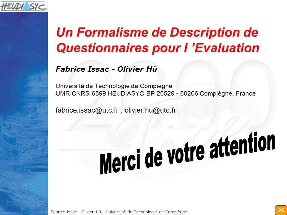 26 Fabrice Issac - Olivier Hû - Université de Technologie de Compiègne Un Formalisme de Description de Questionnaires pour l Evaluation Fabrice Issac