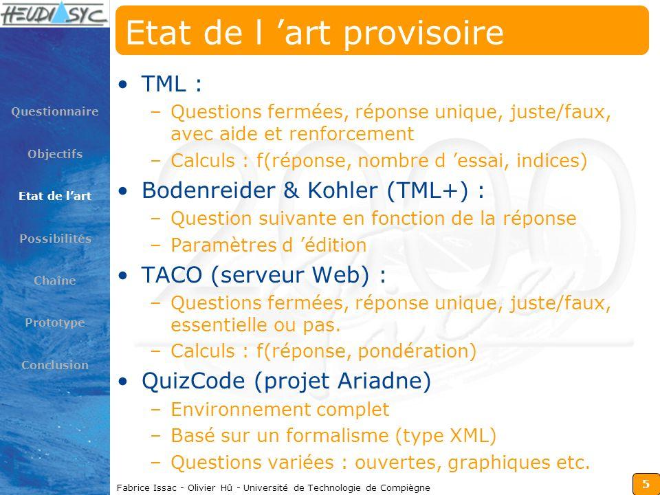 5 Fabrice Issac - Olivier Hû - Université de Technologie de Compiègne Etat de l art provisoire TML : –Questions fermées, réponse unique, juste/faux, a