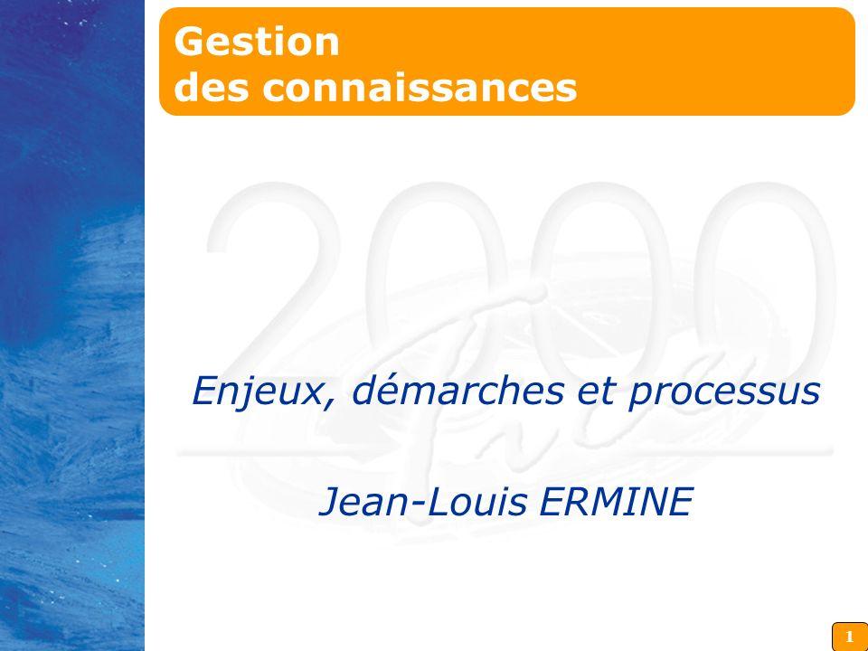 1 Gestion des connaissances Enjeux, démarches et processus Jean-Louis ERMINE
